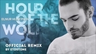 Elnur Huseynov – 'Hour of the Wolf' (official remix by ETOSTONE)